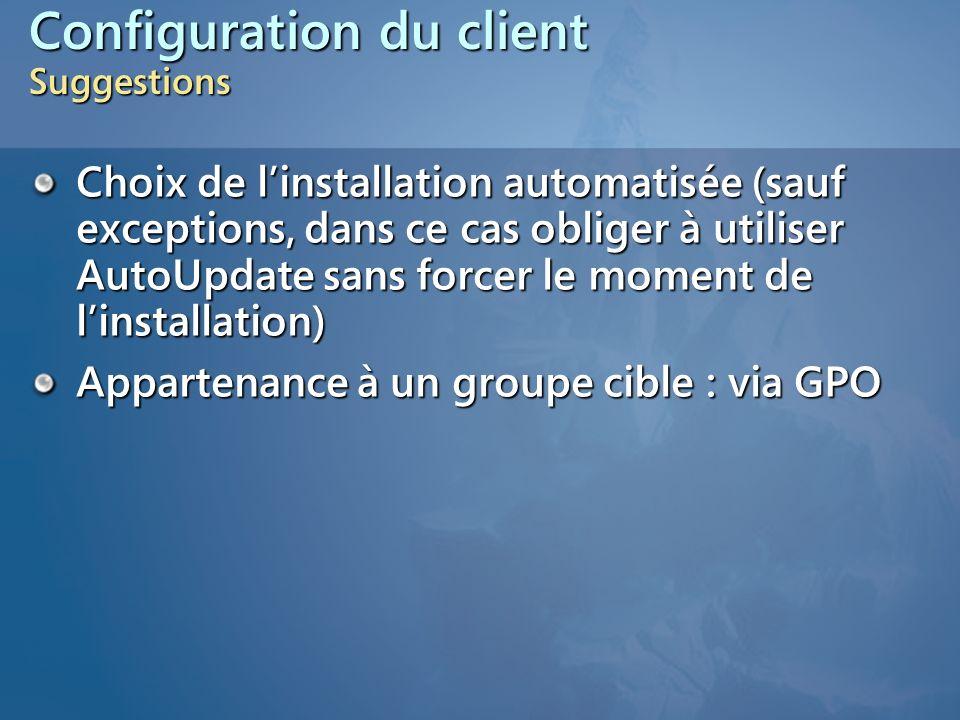 Configuration du client Suggestions Choix de linstallation automatisée (sauf exceptions, dans ce cas obliger à utiliser AutoUpdate sans forcer le mome