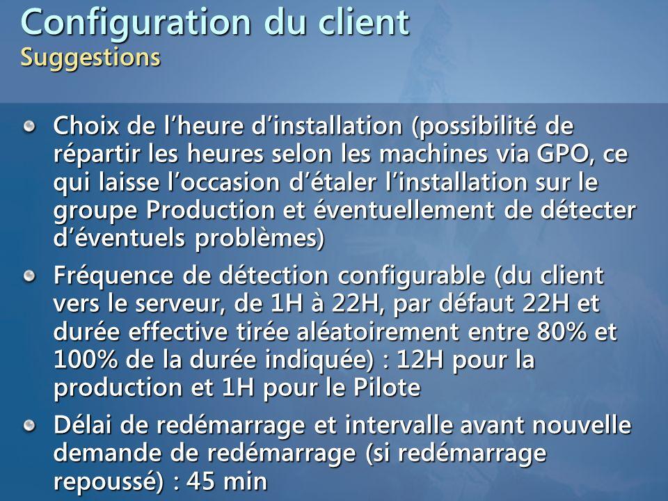 Configuration du client Suggestions Choix de lheure dinstallation (possibilité de répartir les heures selon les machines via GPO, ce qui laisse loccas