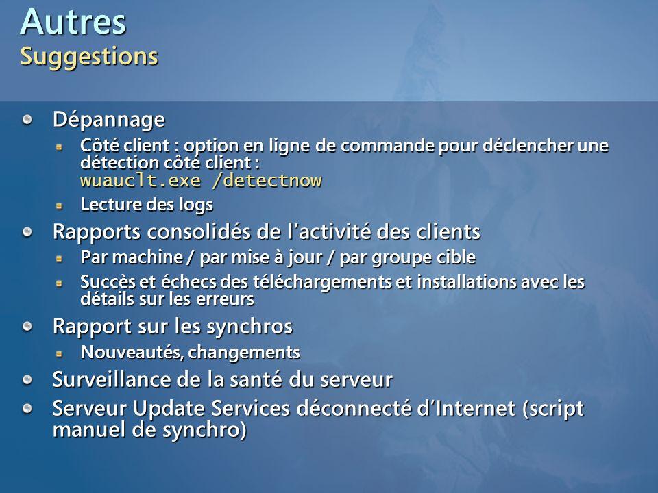 Autres Suggestions Dépannage Côté client : option en ligne de commande pour déclencher une détection côté client : wuauclt.exe /detectnow Lecture des