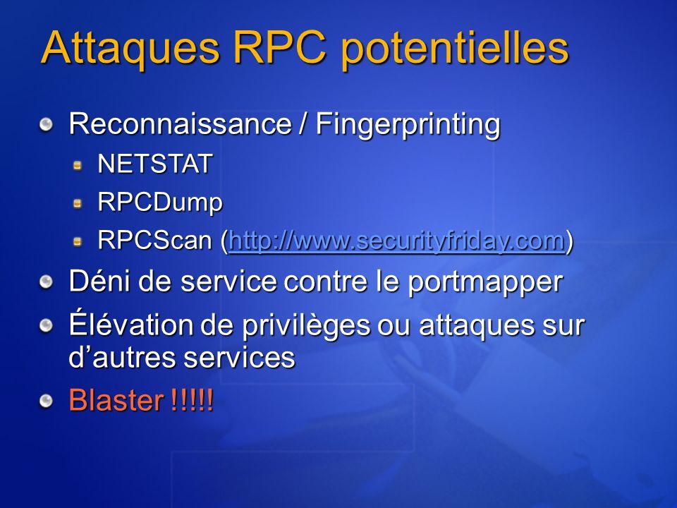 Attaques RPC potentielles Reconnaissance / Fingerprinting NETSTATRPCDump RPCScan (http://www.securityfriday.com) http://www.securityfriday.com Déni de