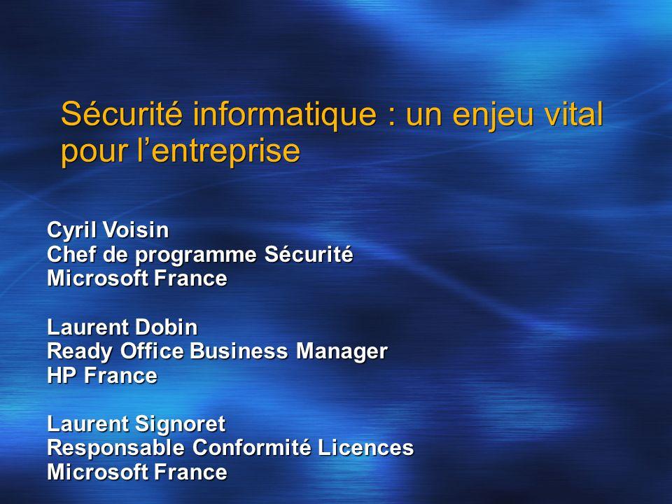 Sécurité informatique : un enjeu vital pour lentreprise Cyril Voisin Chef de programme Sécurité Microsoft France Laurent Dobin Ready Office Business M