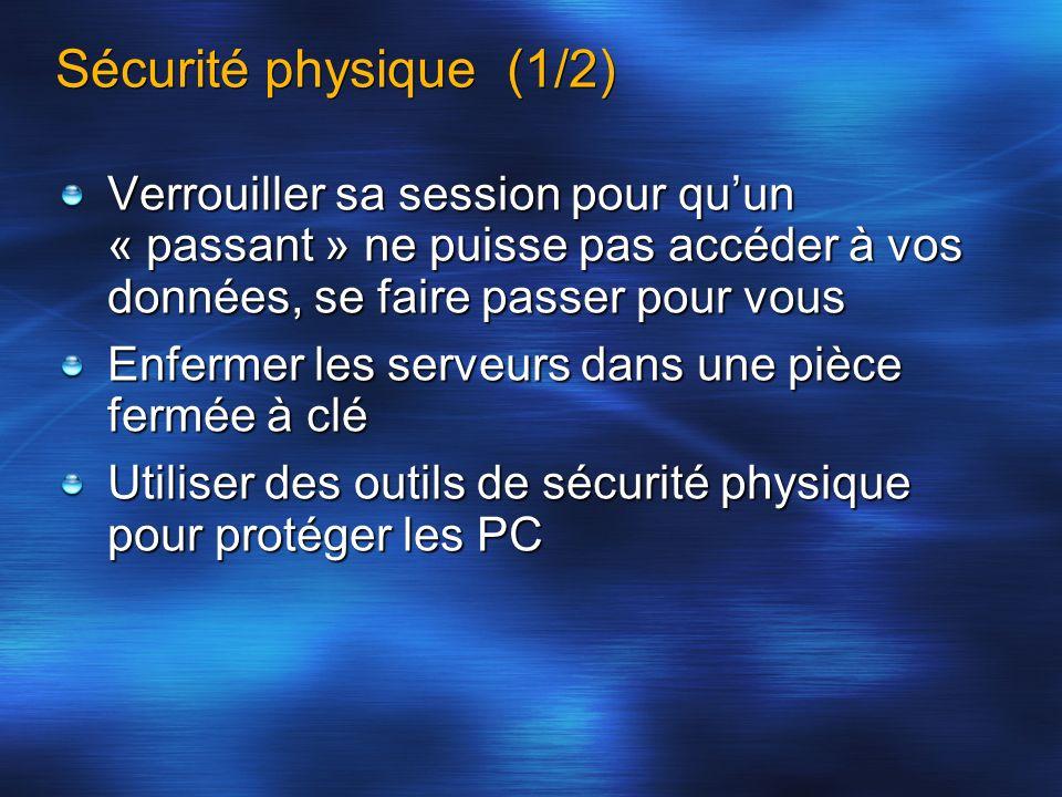 Sécurité physique (1/2) Verrouiller sa session pour quun « passant » ne puisse pas accéder à vos données, se faire passer pour vous Enfermer les serve