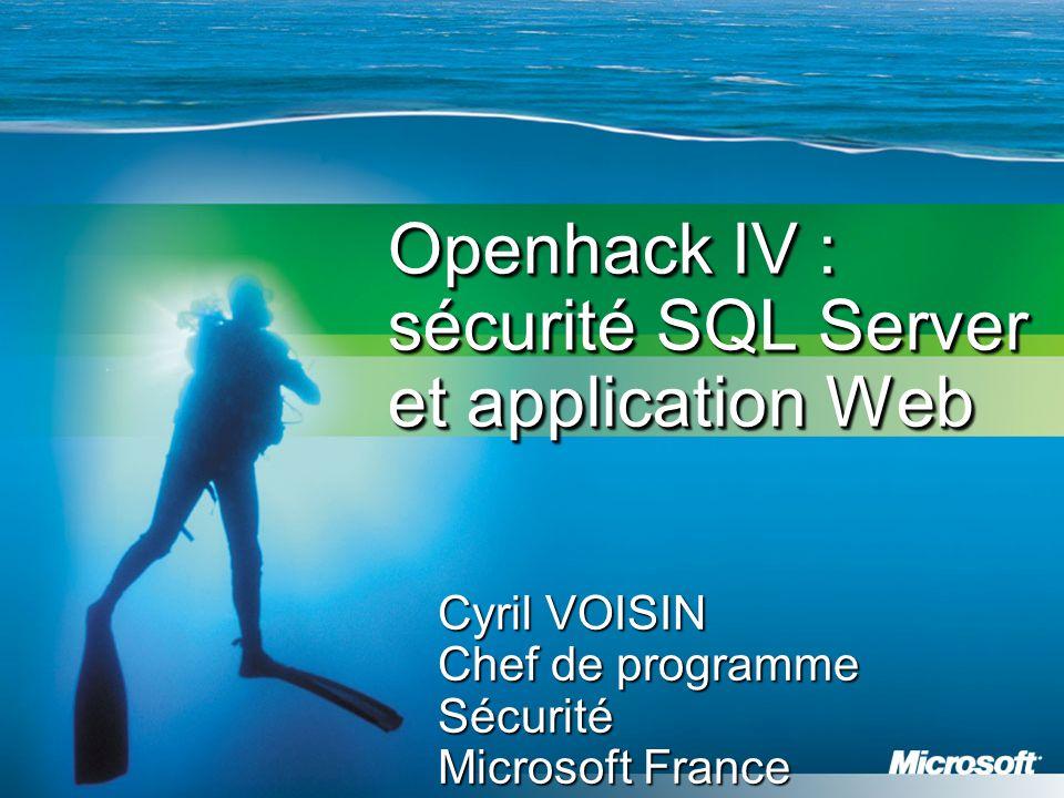 Openhack IV : sécurité SQL Server et application Web Cyril VOISIN Chef de programme Sécurité Microsoft France