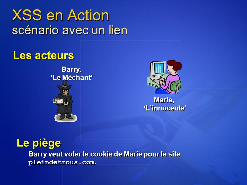 XSS en Action scénario avec un lien Les acteurs Barry, Le Méchant Marie,Linnocente Le piège Barry veut voler le cookie de Marie pour le site pleindetr