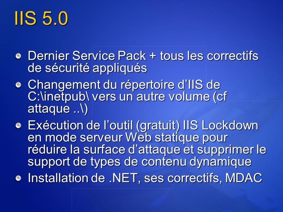IIS 5.0 Dernier Service Pack + tous les correctifs de sécurité appliqués Changement du répertoire dIIS de C:\inetpub\ vers un autre volume (cf attaque