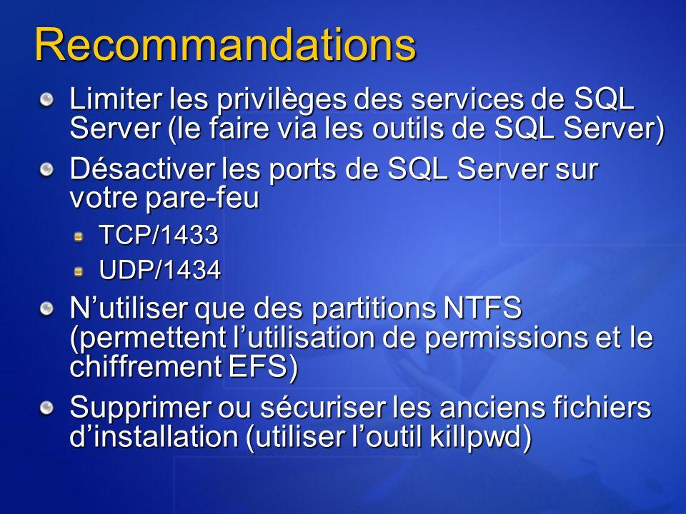 Recommandations Limiter les privilèges des services de SQL Server (le faire via les outils de SQL Server) Désactiver les ports de SQL Server sur votre
