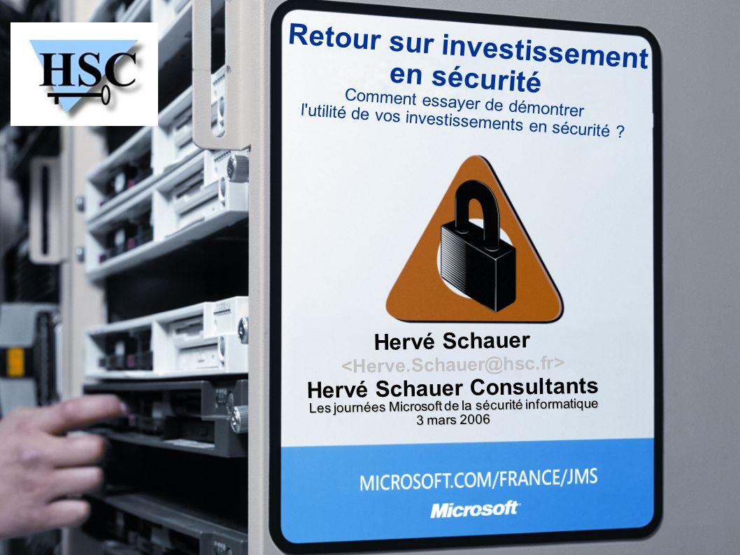 Retour sur investissement en sécurité Comment essayer de démontrer l'utilité de vos investissements en sécurité ? Hervé Schauer Hervé Schauer Consulta