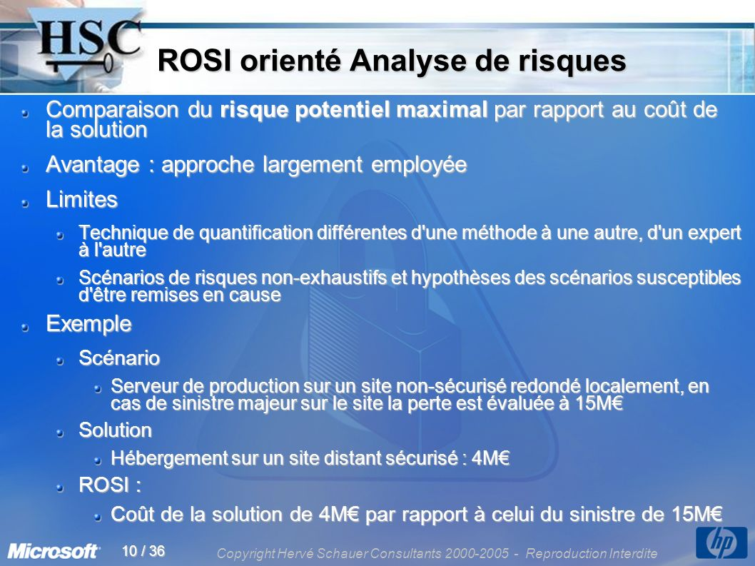 Copyright Hervé Schauer Consultants 2000-2005 - Reproduction Interdite 10 / 36 ROSI orienté Analyse de risques ROSI orienté Analyse de risques Compara