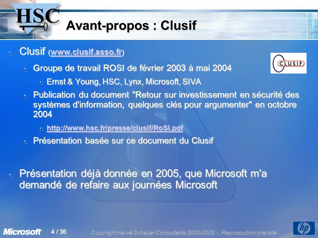 Copyright Hervé Schauer Consultants 2000-2005 - Reproduction Interdite 4 / 36 Avant-propos : Clusif Avant-propos : Clusif Clusif ( www.clusif.asso.fr