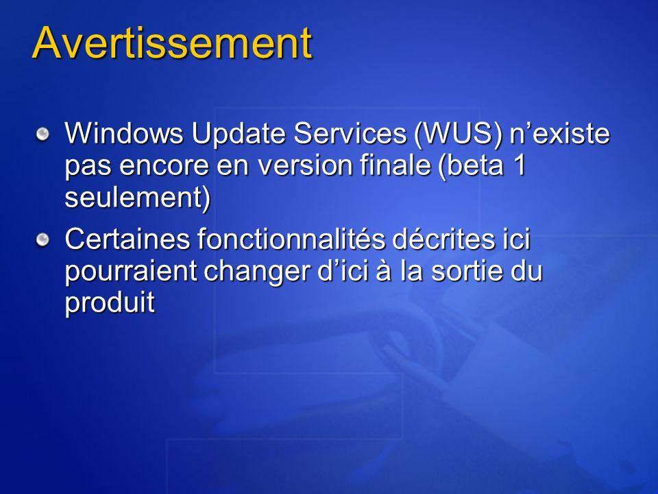 Avertissement Windows Update Services (WUS) nexiste pas encore en version finale (beta 1 seulement) Certaines fonctionnalités décrites ici pourraient changer dici à la sortie du produit