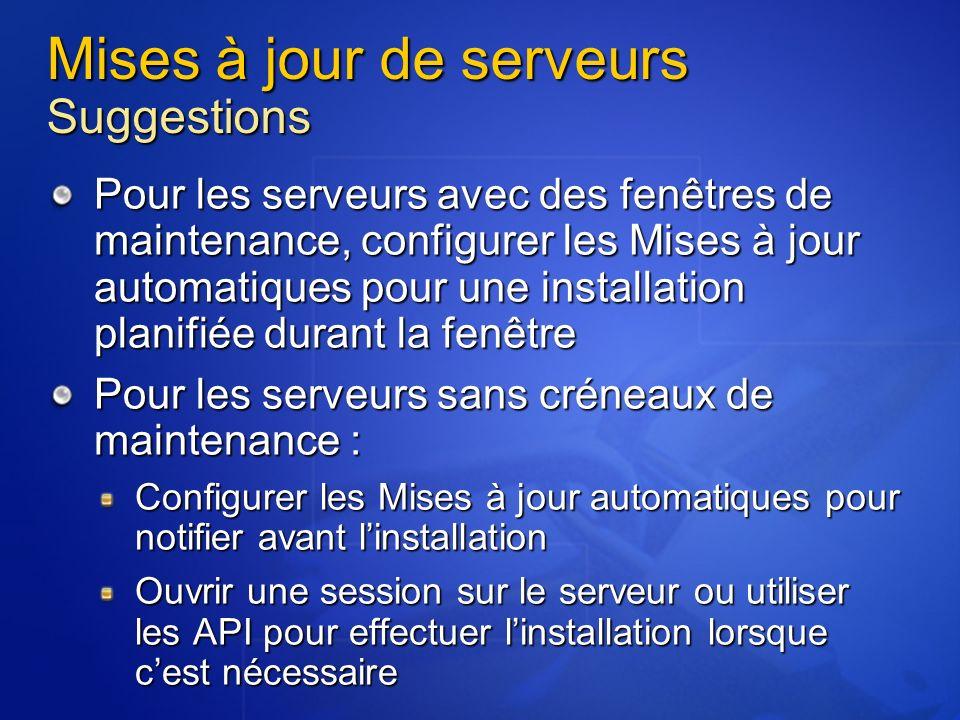 Mises à jour de serveurs Suggestions Pour les serveurs avec des fenêtres de maintenance, configurer les Mises à jour automatiques pour une installatio