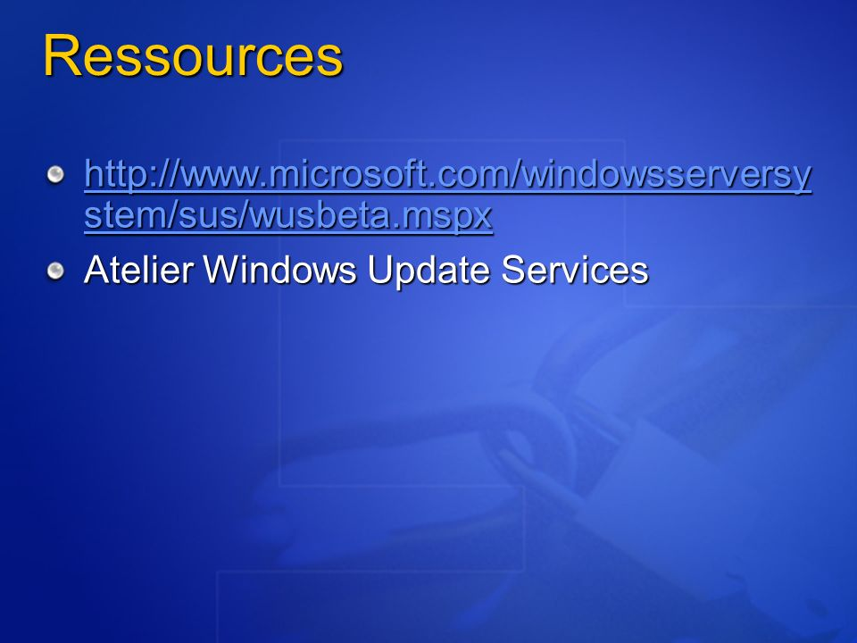 Ressources   stem/sus/wusbeta.mspx   stem/sus/wusbeta.mspx Atelier Windows Update Services