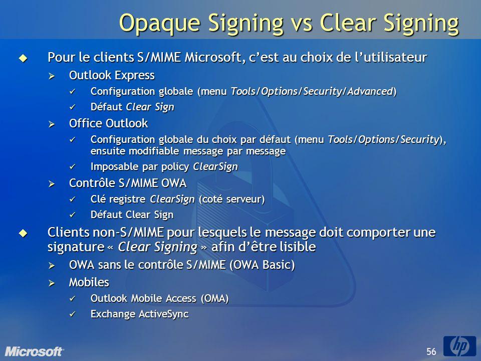 56 Opaque Signing vs Clear Signing Pour le clients S/MIME Microsoft, cest au choix de lutilisateur Pour le clients S/MIME Microsoft, cest au choix de