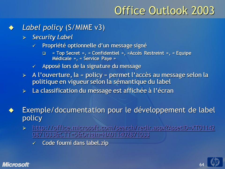 64 Office Outlook 2003 Label policy (S/MIME v3) Label policy (S/MIME v3) Security Label Security Label Propriété optionnelle dun message signé Proprié