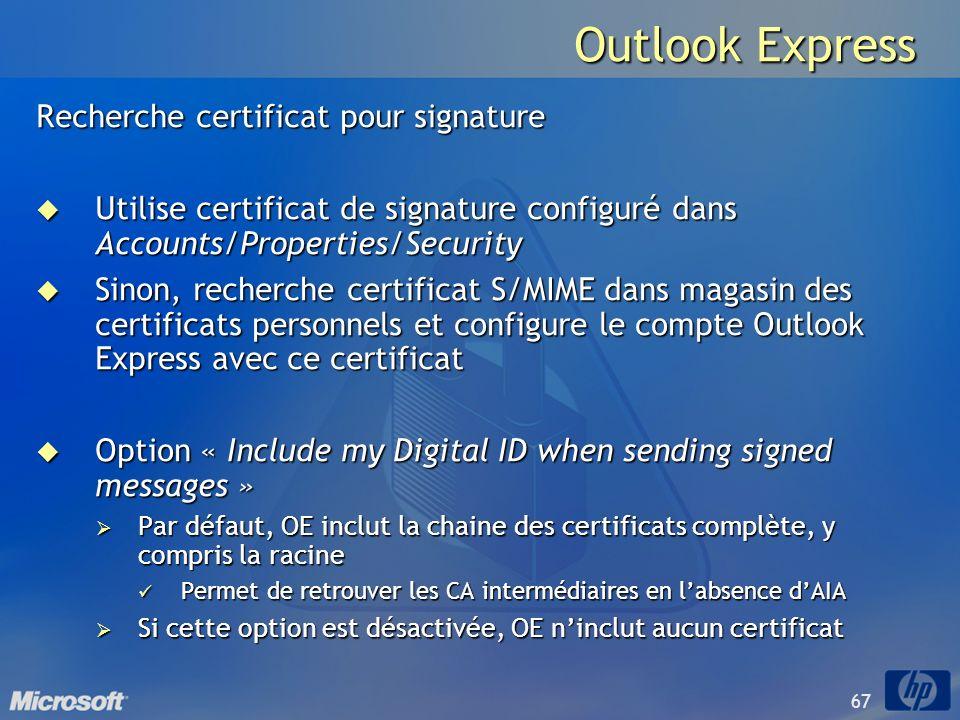 67 Outlook Express Recherche certificat pour signature Utilise certificat de signature configuré dans Accounts/Properties/Security Utilise certificat