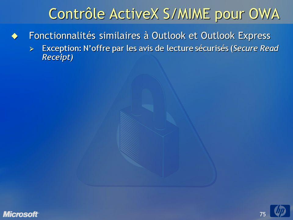 75 Contrôle ActiveX S/MIME pour OWA Fonctionnalités similaires à Outlook et Outlook Express Fonctionnalités similaires à Outlook et Outlook Express Ex