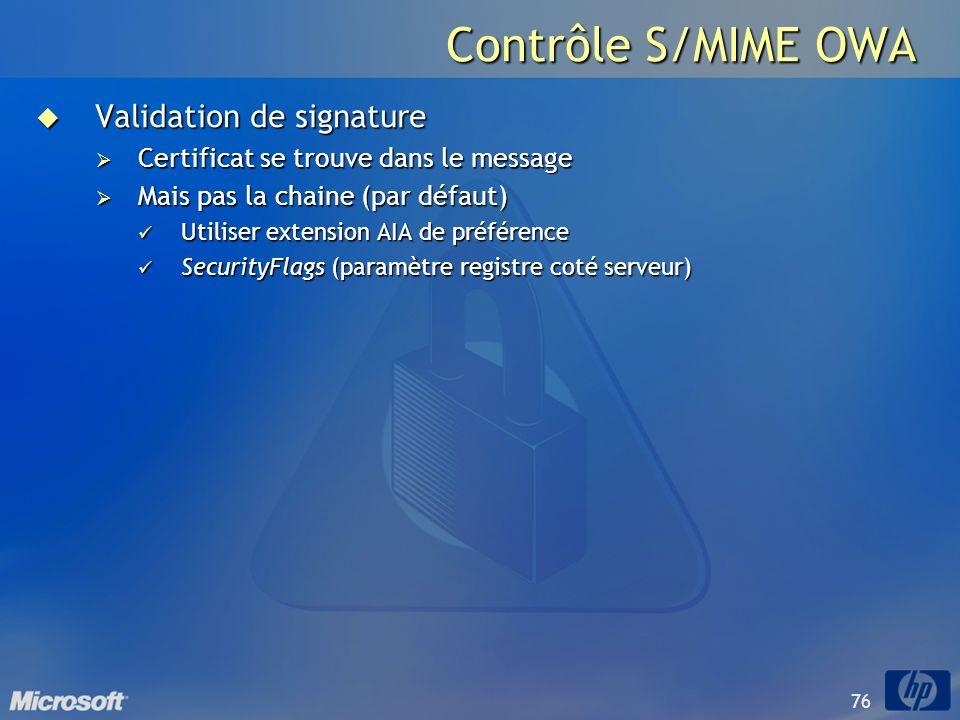 76 Contrôle S/MIME OWA Validation de signature Validation de signature Certificat se trouve dans le message Certificat se trouve dans le message Mais