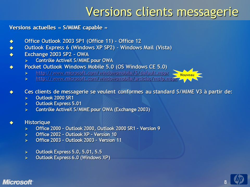 8 Versions actuelles « S/MIME capable » Office Outlook 2003 SP1 (Office 11) – Office 12 Office Outlook 2003 SP1 (Office 11) – Office 12 Outlook Expres