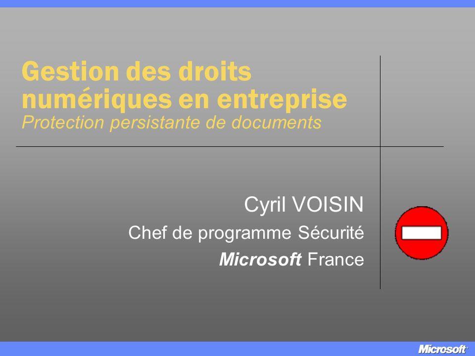 Gestion des droits numériques en entreprise Protection persistante de documents Cyril VOISIN Chef de programme Sécurité Microsoft France