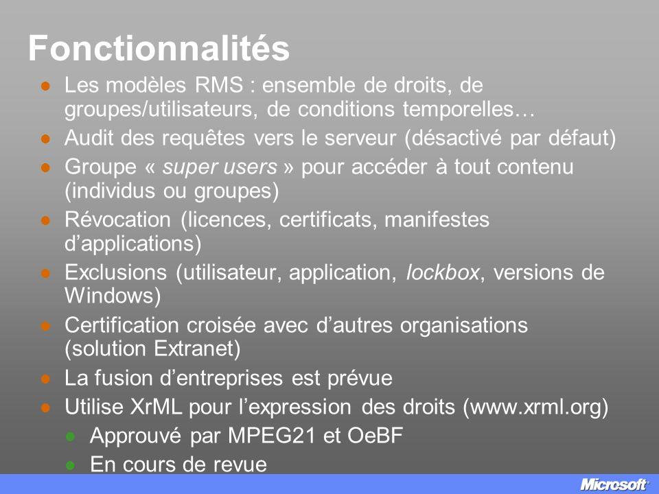 Fonctionnalités Les modèles RMS : ensemble de droits, de groupes/utilisateurs, de conditions temporelles… Audit des requêtes vers le serveur (désactiv
