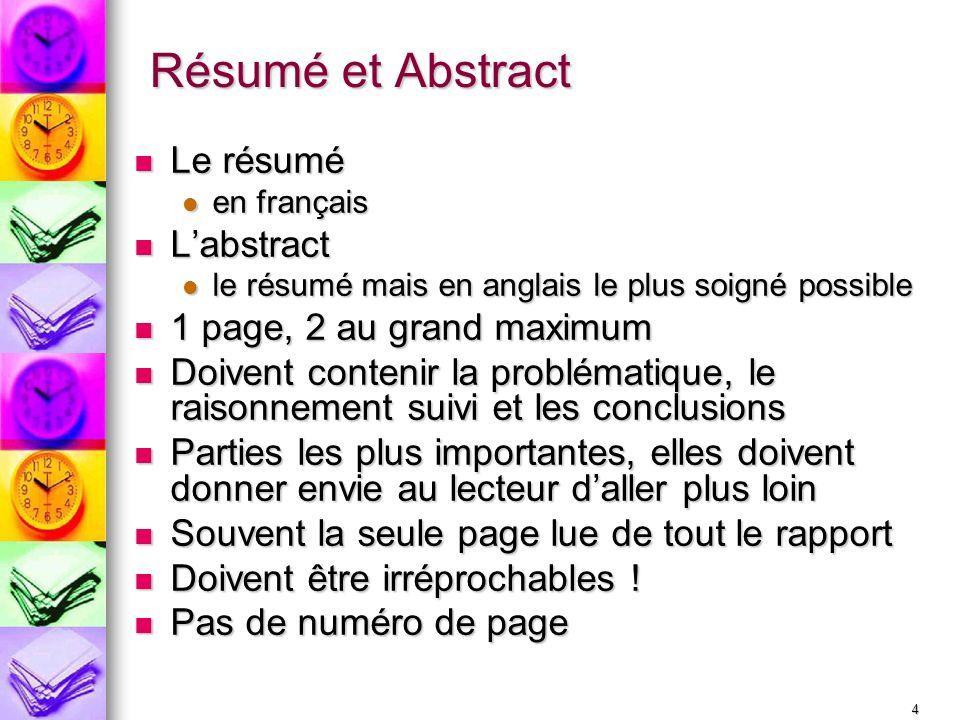 4 Résumé et Abstract Le résumé Le résumé en français en français Labstract Labstract le résumé mais en anglais le plus soigné possible le résumé mais
