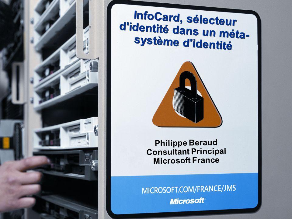 InfoCard, sélecteur d identité dans un méta- système d identité Philippe Beraud Consultant Principal Microsoft France