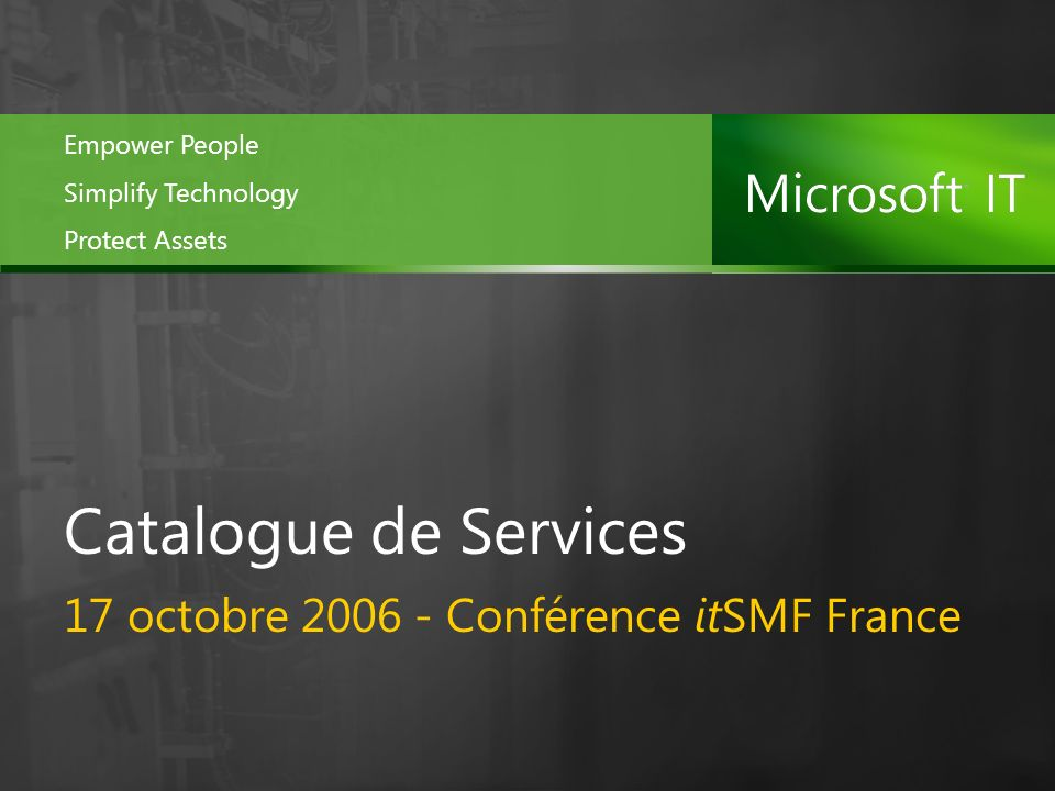 17 octobre 2006 - Conférence itSMF France Catalogue de Services Empower People Simplify Technology Protect Assets