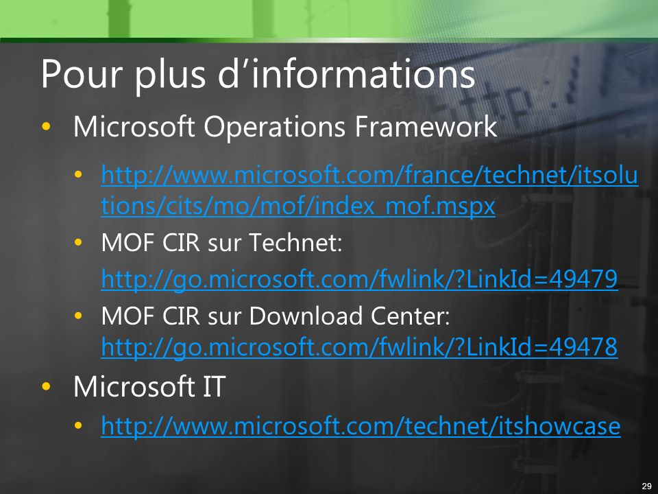 29 Pour plus dinformations Microsoft Operations Framework http://www.microsoft.com/france/technet/itsolu tions/cits/mo/mof/index_mof.mspx http://www.m