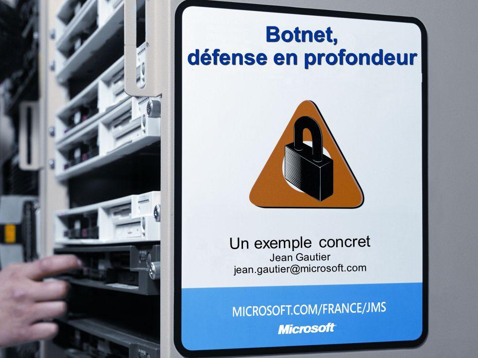 Botnet, défense en profondeur Un exemple concret Jean Gautier jean.gautier@microsoft.com