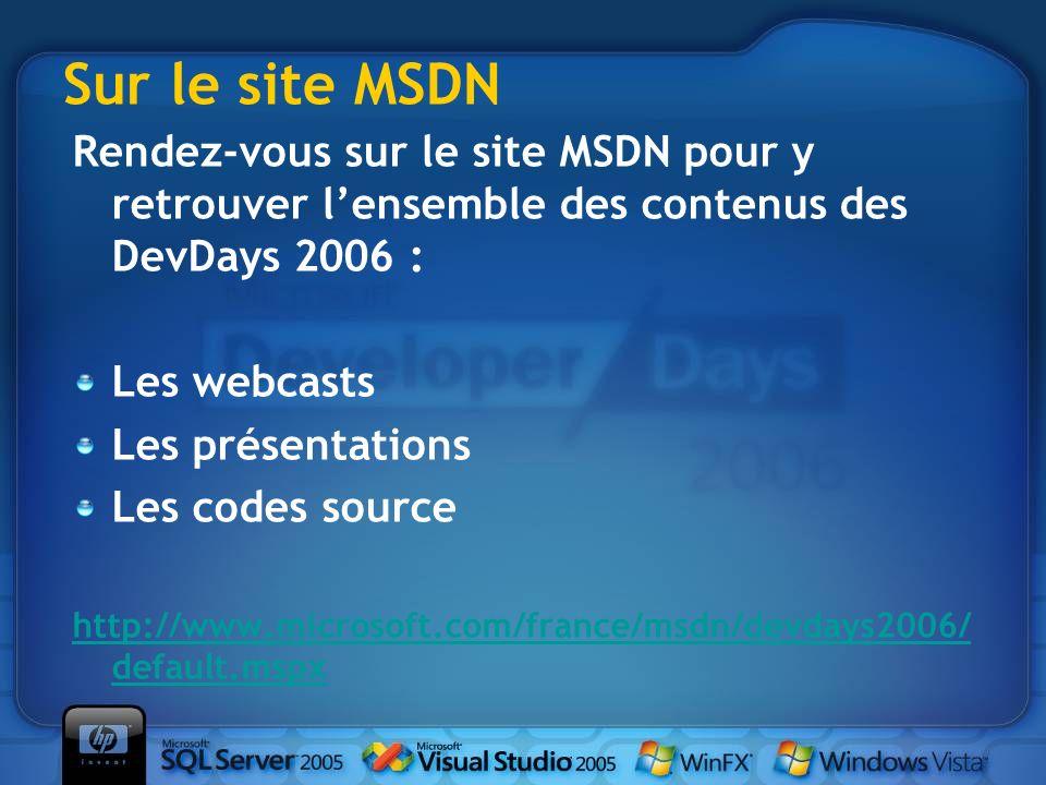 Rendez-vous sur le site MSDN pour y retrouver lensemble des contenus des DevDays 2006 : Les webcasts Les présentations Les codes source http://www.microsoft.com/france/msdn/devdays2006/ default.mspx Sur le site MSDN