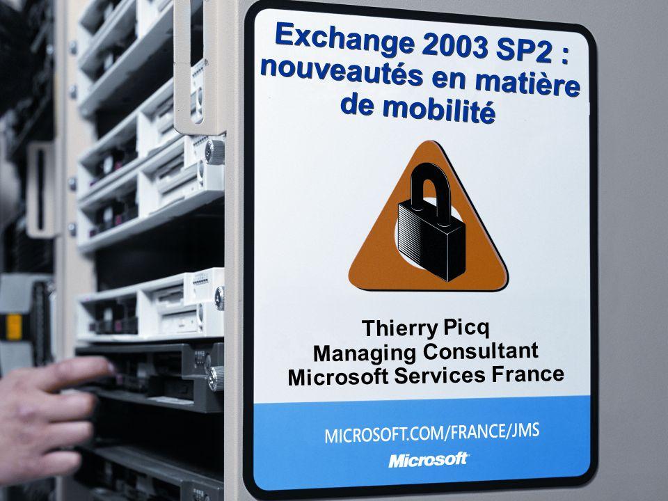 Exchange 2003 SP2 : nouveautés en matière de mobilité Thierry Picq Managing Consultant Microsoft Services France