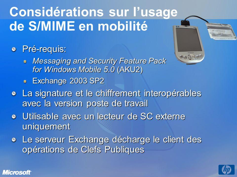 Considérations sur lusage de S/MIME en mobilité Pré-requis: Messaging and Security Feature Pack for Windows Mobile 5.0 (AKU2) Exchange 2003 SP2 La sig