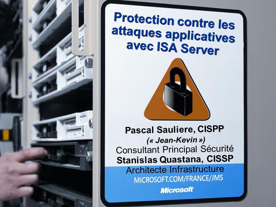 Protection contre les attaques applicatives avec ISA Server Pascal Sauliere, CISPP (« Jean-Kevin ») Consultant Principal Sécurité Stanislas Quastana,