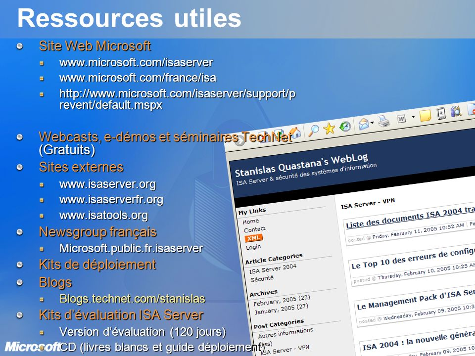 Ressources utiles Site Web Microsoft www.microsoft.com/isaserverwww.microsoft.com/france/isa http://www.microsoft.com/isaserver/support/p revent/defau
