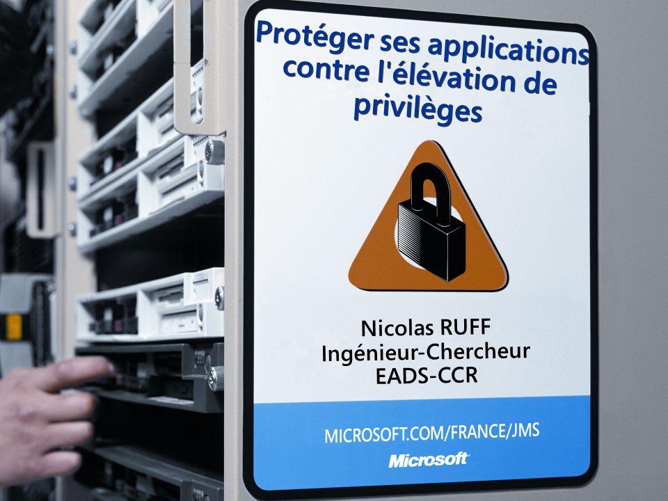 Protéger ses applications contre l'élévation de privilèges Nicolas RUFF Ingénieur-Chercheur EADS-CCR