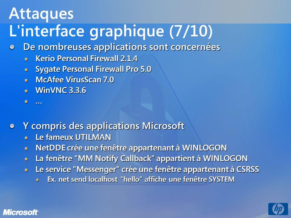 Attaques L'interface graphique (7/10) De nombreuses applications sont concernées Kerio Personal Firewall 2.1.4 Sygate Personal Firewall Pro 5.0 McAfee