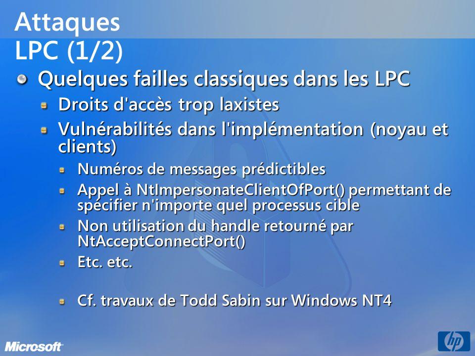 Attaques LPC (1/2) Quelques failles classiques dans les LPC Droits d'accès trop laxistes Vulnérabilités dans l'implémentation (noyau et clients) Numér