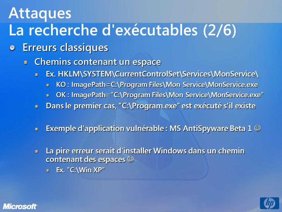 Attaques La recherche d'exécutables (2/6) Erreurs classiques Chemins contenant un espace Ex. HKLM\SYSTEM\CurrentControlSet\Services\MonService\ KO : I