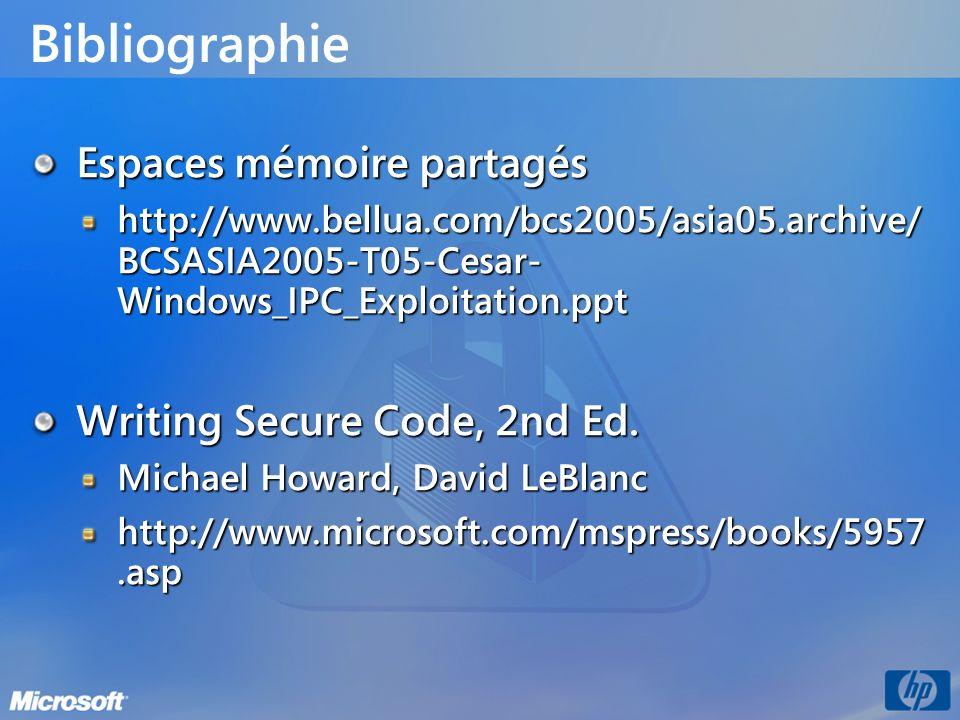 Bibliographie Espaces mémoire partagés http://www.bellua.com/bcs2005/asia05.archive/ BCSASIA2005-T05-Cesar- Windows_IPC_Exploitation.ppt Writing Secur