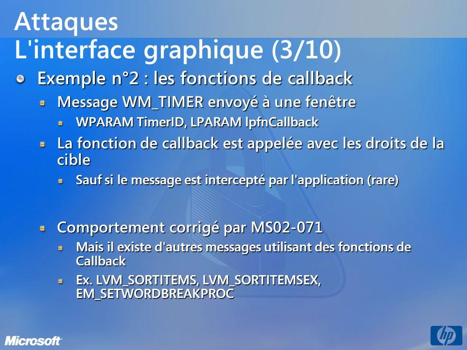Attaques L'interface graphique (3/10) Exemple n°2 : les fonctions de callback Message WM_TIMER envoyé à une fenêtre WPARAM TimerID, LPARAM lpfnCallbac