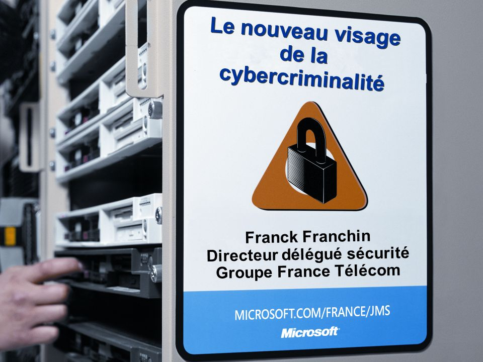 Le nouveau visage de la cybercriminalité Franck Franchin Directeur délégué sécurité Groupe France Télécom