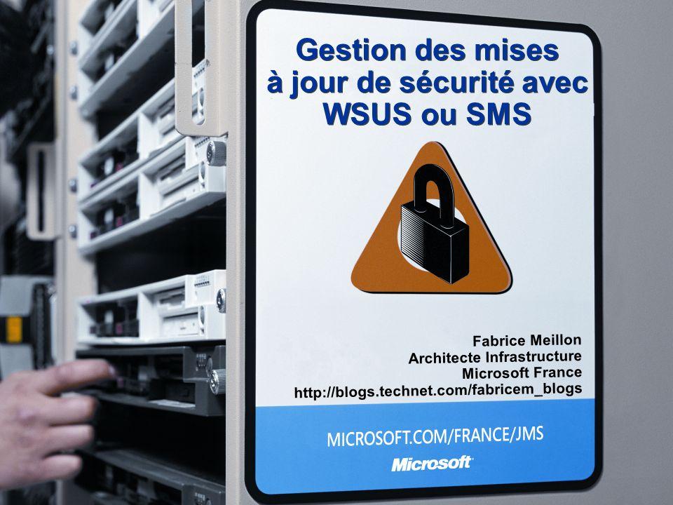 Gestion des mises à jour de sécurité avec WSUS ou SMS Fabrice Meillon Architecte Infrastructure Microsoft France http://blogs.technet.com/fabricem_blo