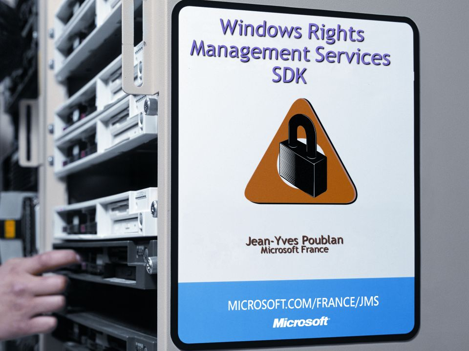 Windows Rights Management Services SDK Jean-Yves Poublan Microsoft France