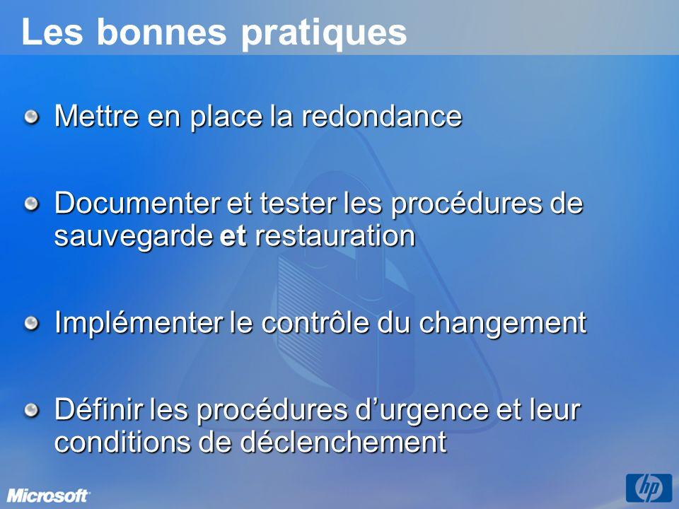 Les bonnes pratiques Mettre en place la redondance Documenter et tester les procédures de sauvegarde et restauration Implémenter le contrôle du changement Définir les procédures durgence et leur conditions de déclenchement