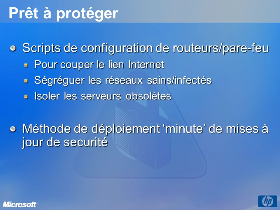 Prêt à protéger Scripts de configuration de routeurs/pare-feu Pour couper le lien Internet Ségréguer les réseaux sains/infectés Isoler les serveurs obsolètes Méthode de déploiement minute de mises à jour de securité