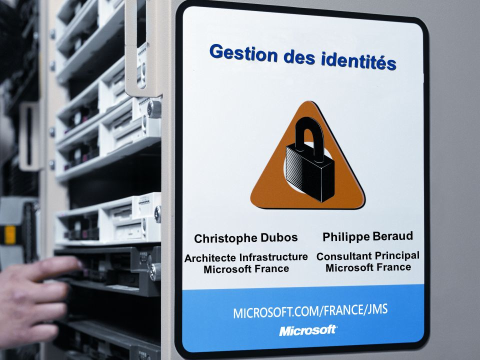 Gestion des identités Philippe Beraud Consultant Principal Microsoft France Christophe Dubos Architecte Infrastructure Microsoft France