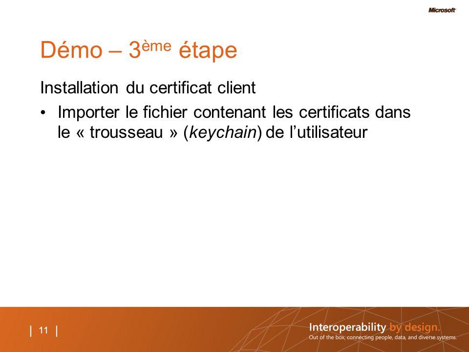 11 | Démo – 3 ème étape Installation du certificat client Importer le fichier contenant les certificats dans le « trousseau » (keychain) de lutilisate
