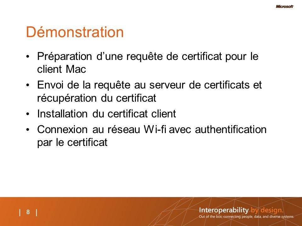 8 | Démonstration Préparation dune requête de certificat pour le client Mac Envoi de la requête au serveur de certificats et récupération du certifica