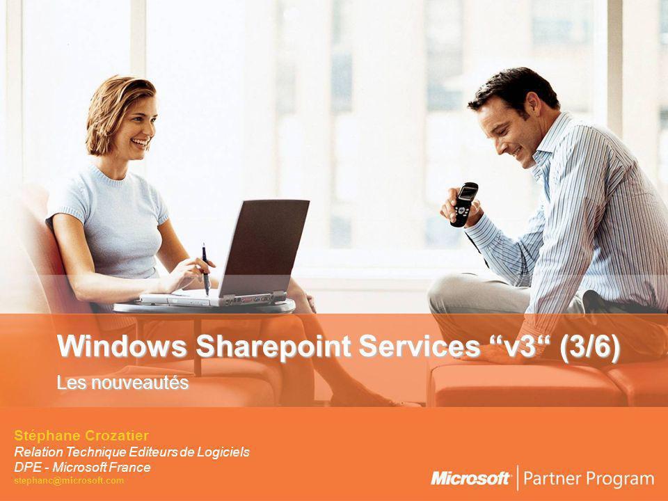 Windows Sharepoint Services v3 (3/6) Les nouveautés Stéphane Crozatier Relation Technique Editeurs de Logiciels DPE - Microsoft France stephanc@microsoft.com